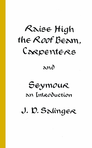 J.D. Salinger – Raise high the roof beam, carpenters and Seymour: An introduction